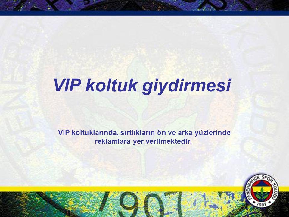 VIP koltuk giydirmesi VIP koltuklarında, sırtlıkların ön ve arka yüzlerinde reklamlara yer verilmektedir.