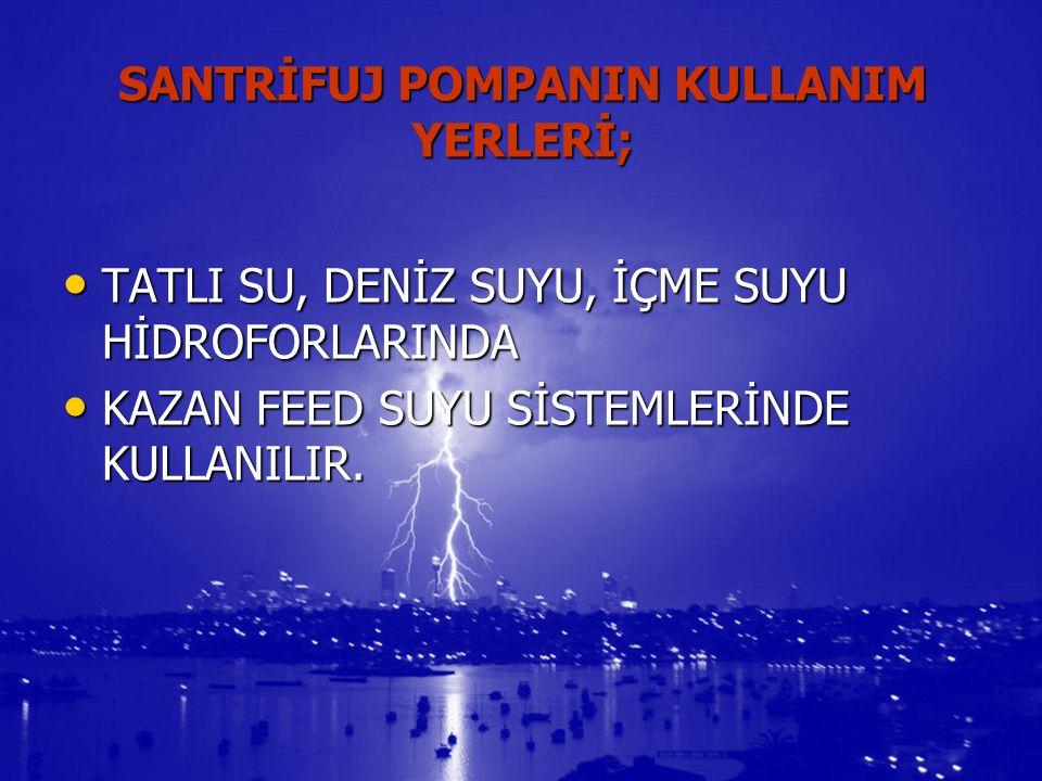 SANTRİFUJ POMPANIN KULLANIM YERLERİ;