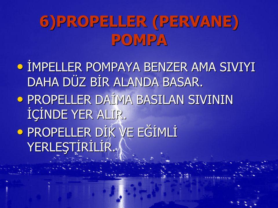 6)PROPELLER (PERVANE) POMPA