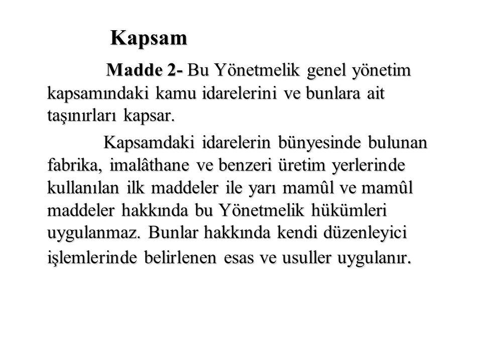 Kapsam Madde 2- Bu Yönetmelik genel yönetim kapsamındaki kamu idarelerini ve bunlara ait taşınırları kapsar.