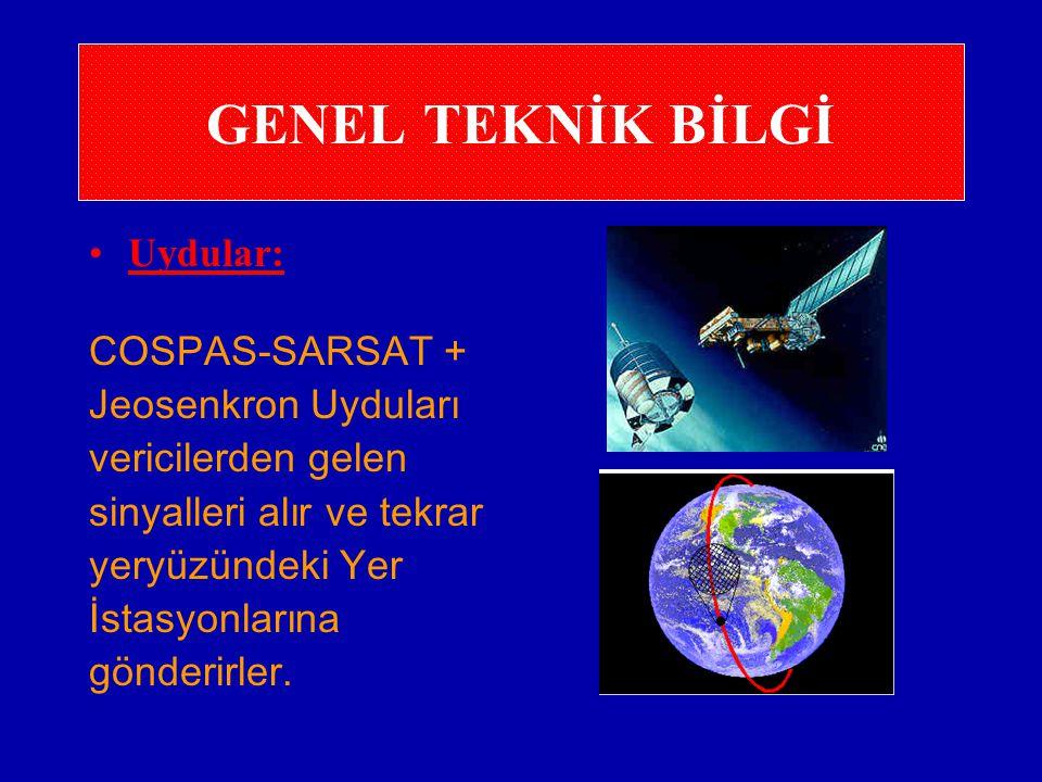 GENEL TEKNİK BİLGİ Uydular: COSPAS-SARSAT + Jeosenkron Uyduları