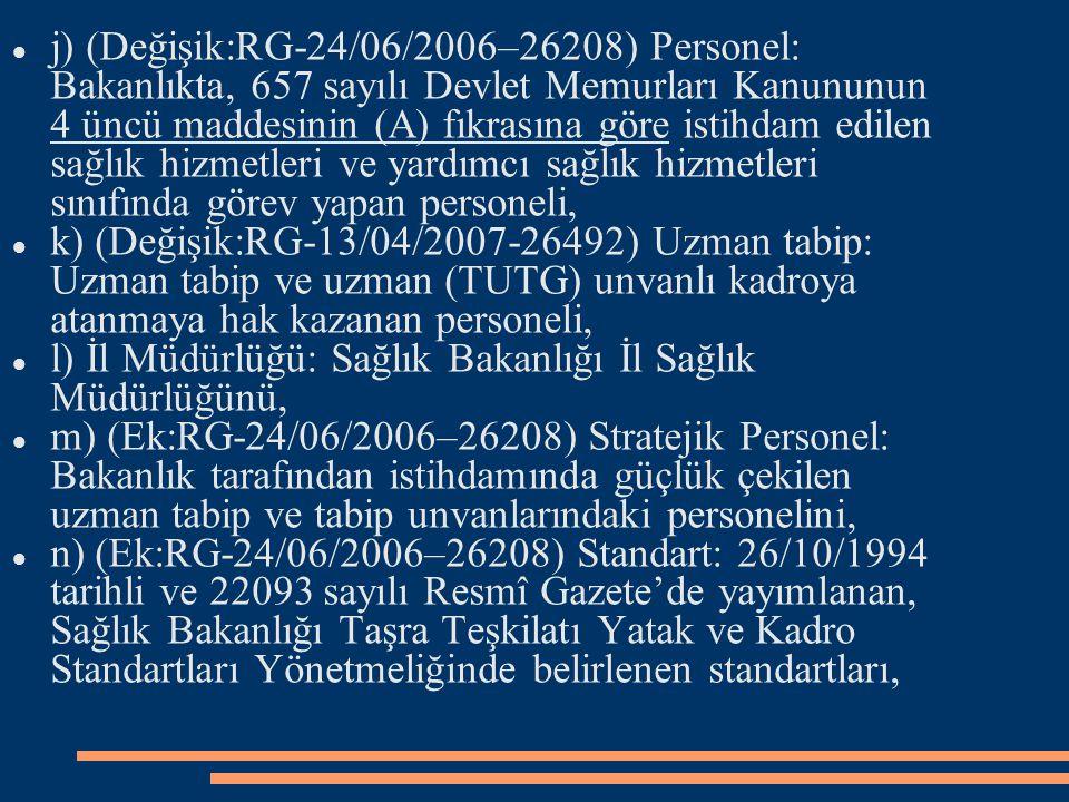 j) (Değişik:RG-24/06/2006–26208) Personel: Bakanlıkta, 657 sayılı Devlet Memurları Kanununun 4 üncü maddesinin (A) fıkrasına göre istihdam edilen sağlık hizmetleri ve yardımcı sağlık hizmetleri sınıfında görev yapan personeli,