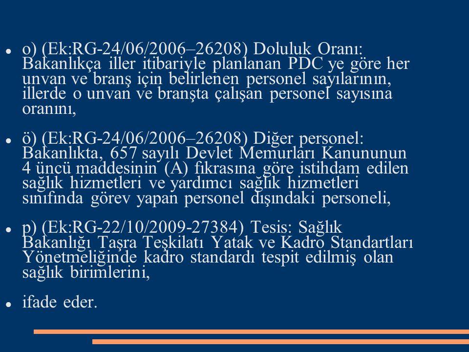 o) (Ek:RG-24/06/2006–26208) Doluluk Oranı: Bakanlıkça iller itibariyle planlanan PDC ye göre her unvan ve branş için belirlenen personel sayılarının, illerde o unvan ve branşta çalışan personel sayısına oranını,