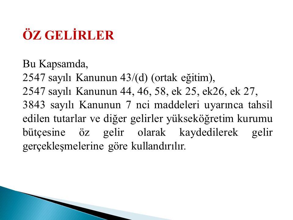 ÖZ GELİRLER Bu Kapsamda, 2547 sayılı Kanunun 43/(d) (ortak eğitim),