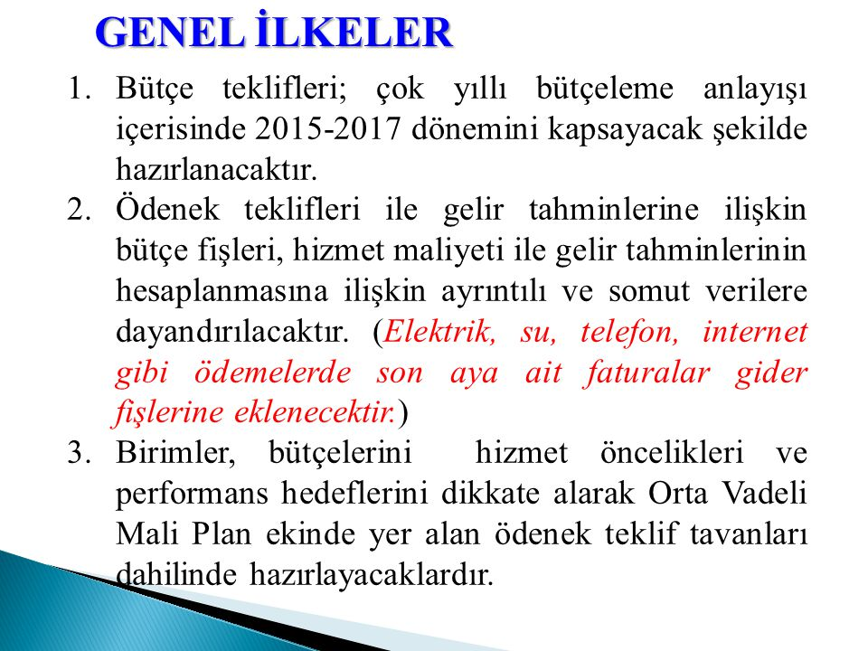 GENEL İLKELER Bütçe teklifleri; çok yıllı bütçeleme anlayışı içerisinde 2015-2017 dönemini kapsayacak şekilde hazırlanacaktır.