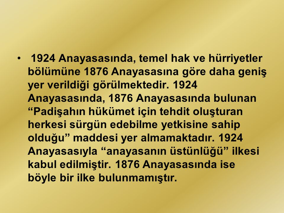 1924 Anayasasında, temel hak ve hürriyetler bölümüne 1876 Anayasasına göre daha geniş yer verildiği görülmektedir.