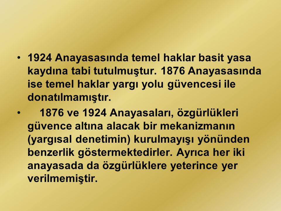 1924 Anayasasında temel haklar basit yasa kaydına tabi tutulmuştur