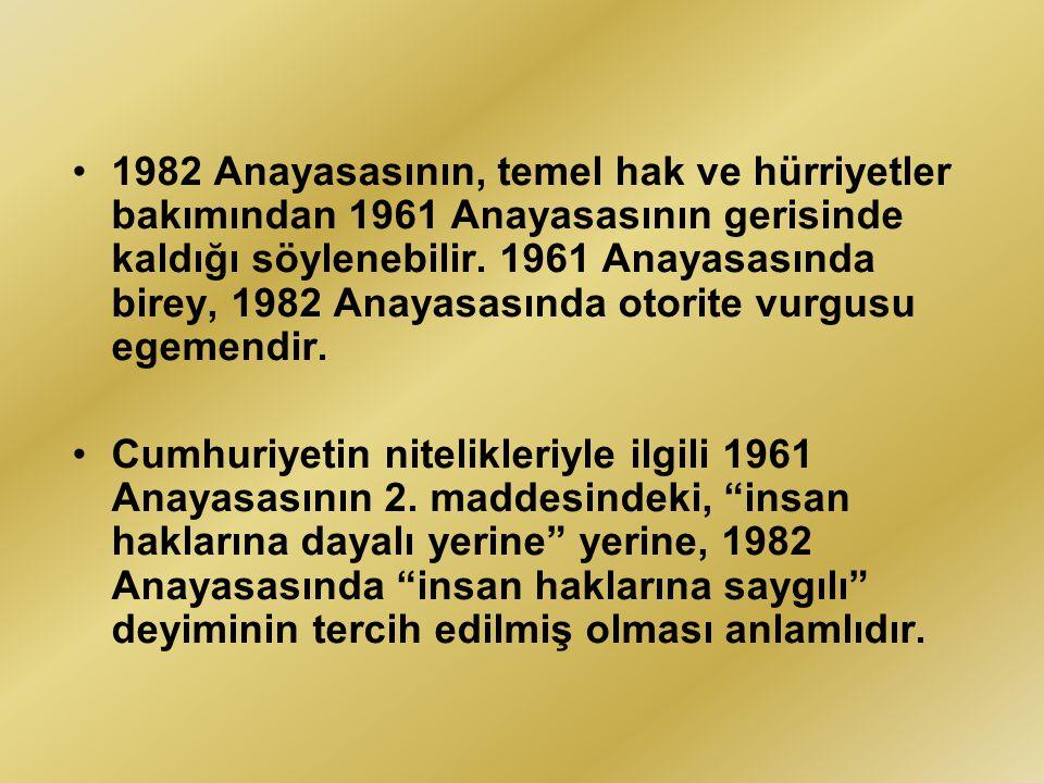 1982 Anayasasının, temel hak ve hürriyetler bakımından 1961 Anayasasının gerisinde kaldığı söylenebilir. 1961 Anayasasında birey, 1982 Anayasasında otorite vurgusu egemendir.