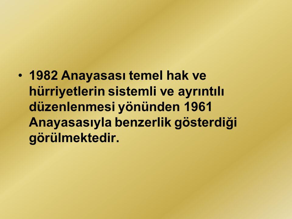 1982 Anayasası temel hak ve hürriyetlerin sistemli ve ayrıntılı düzenlenmesi yönünden 1961 Anayasasıyla benzerlik gösterdiği görülmektedir.