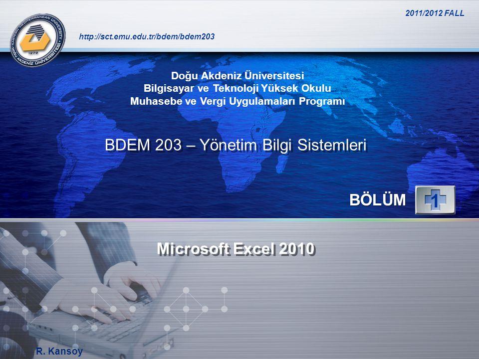 1 BDEM 203 – Yönetim Bilgi Sistemleri BÖLÜM Microsoft Excel 2010