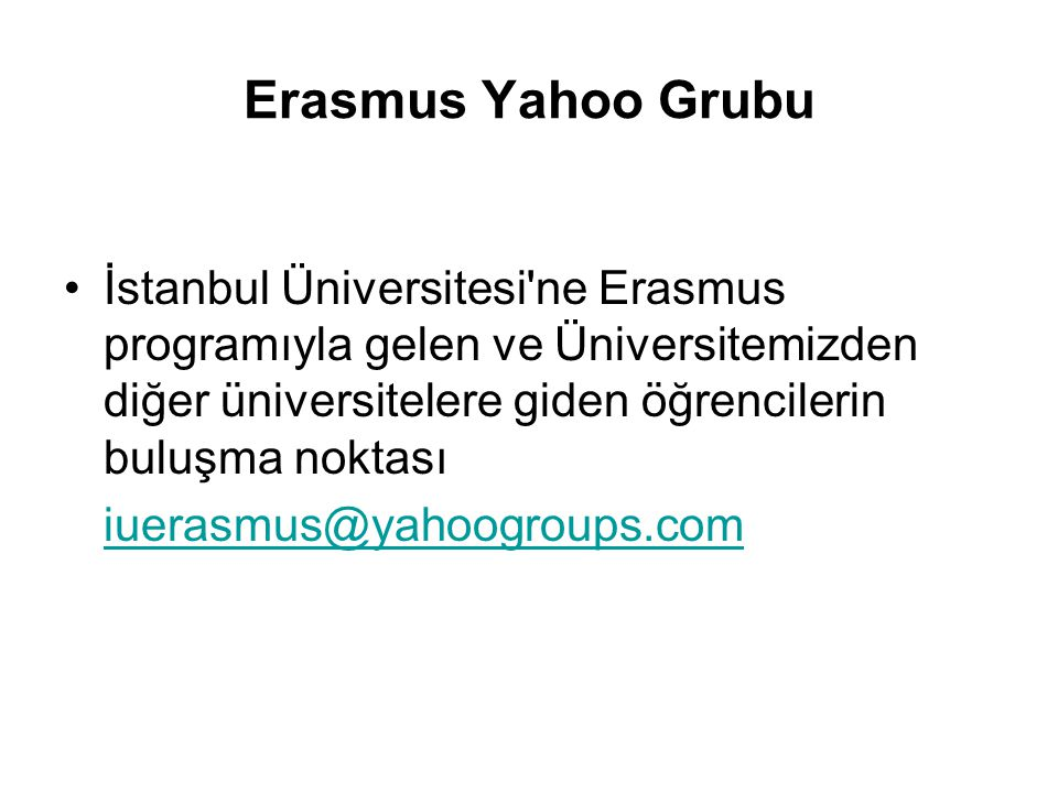 Erasmus Yahoo Grubu İstanbul Üniversitesi ne Erasmus programıyla gelen ve Üniversitemizden diğer üniversitelere giden öğrencilerin buluşma noktası.