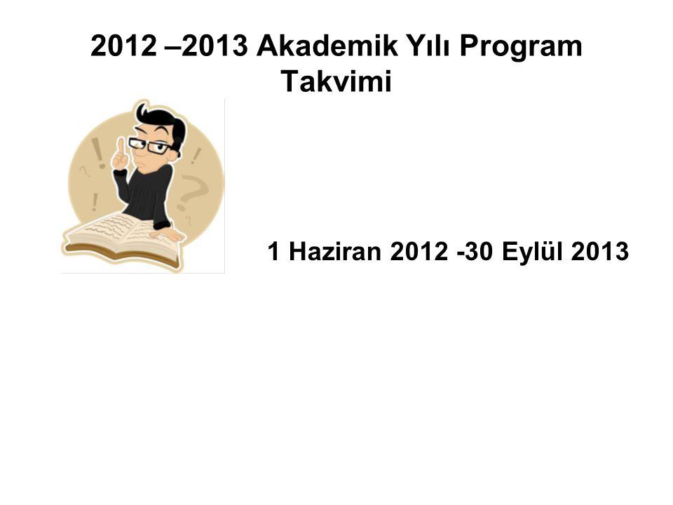 2012 –2013 Akademik Yılı Program Takvimi