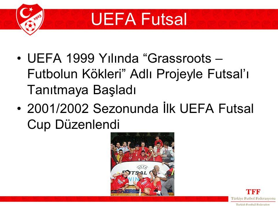 UEFA Futsal UEFA 1999 Yılında Grassroots –Futbolun Kökleri Adlı Projeyle Futsal'ı Tanıtmaya Başladı.