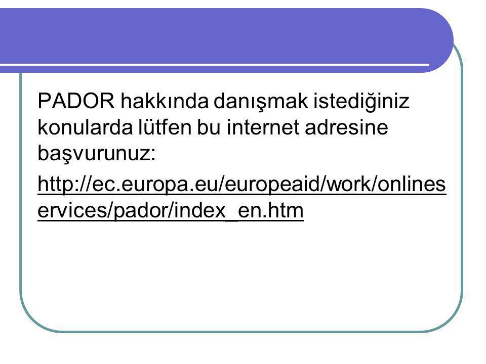 PADOR hakkında danışmak istediğiniz konularda lütfen bu internet adresine başvurunuz: http://ec.europa.eu/europeaid/work/onlineservices/pador/index_en.htm