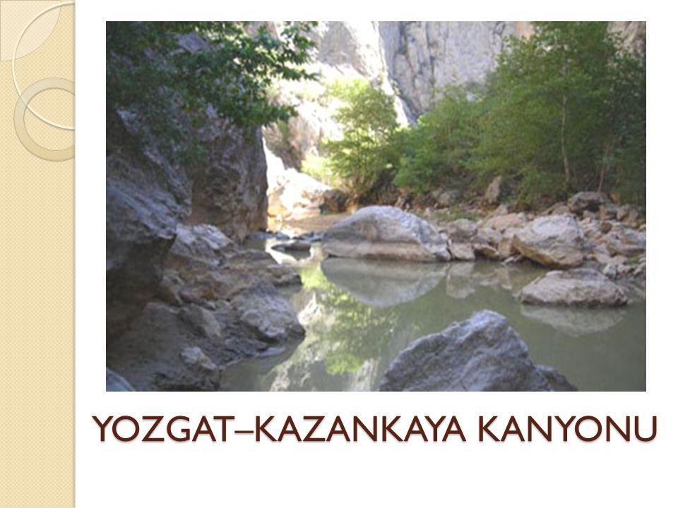 YOZGAT–KAZANKAYA KANYONU