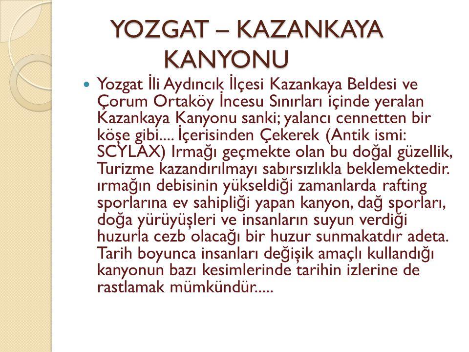 YOZGAT – KAZANKAYA KANYONU
