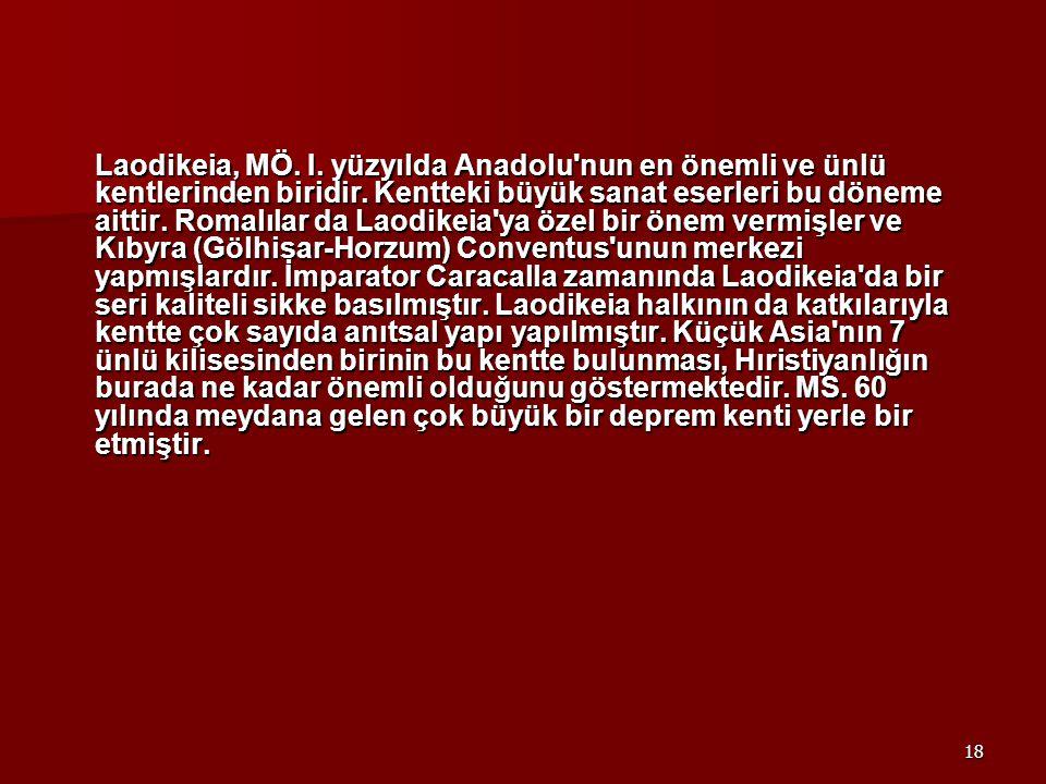 Laodikeia, MÖ. I. yüzyılda Anadolu nun en önemli ve ünlü kentlerinden biridir.