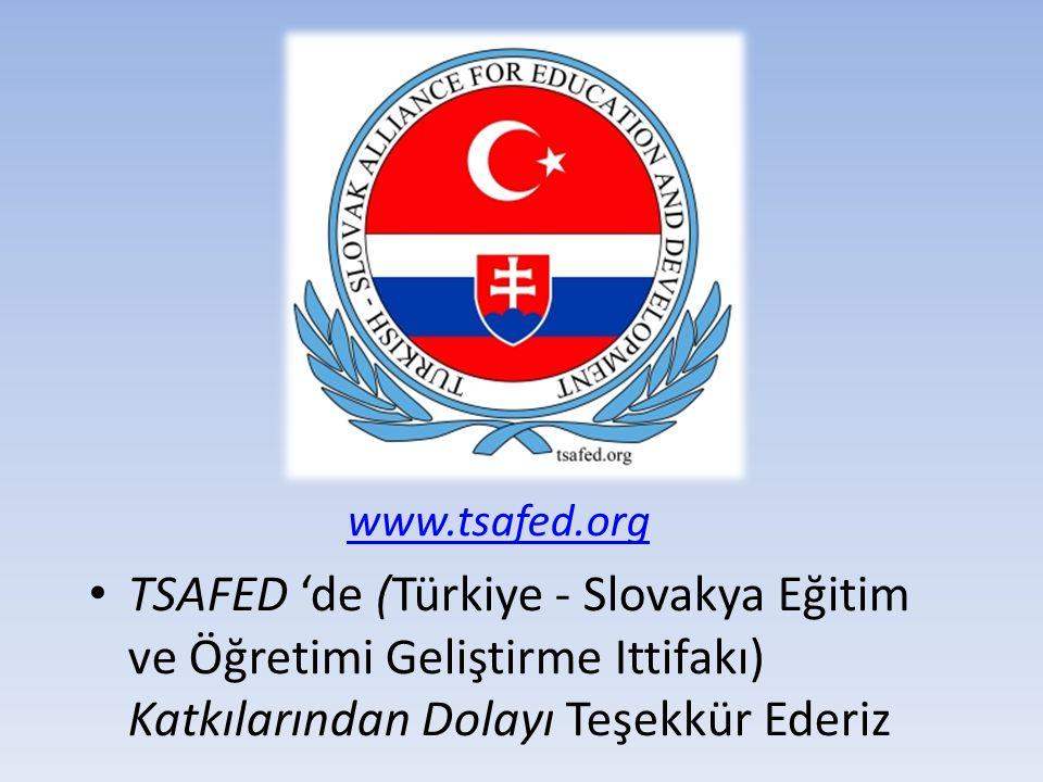 www.tsafed.org TSAFED 'de (Türkiye - Slovakya Eğitim ve Öğretimi Geliştirme Ittifakı) Katkılarından Dolayı Teşekkür Ederiz.