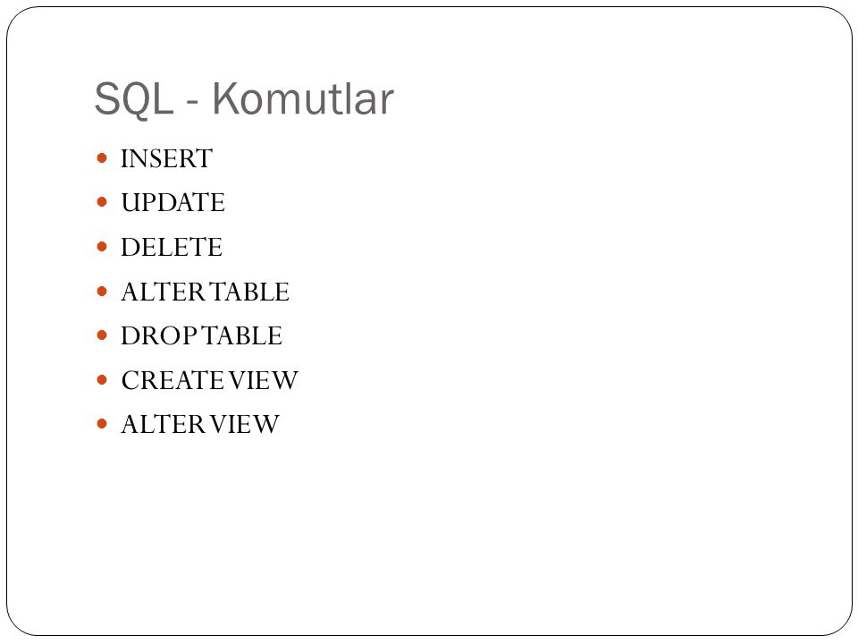 SQL - Komutlar INSERT UPDATE DELETE ALTER TABLE DROP TABLE CREATE VIEW