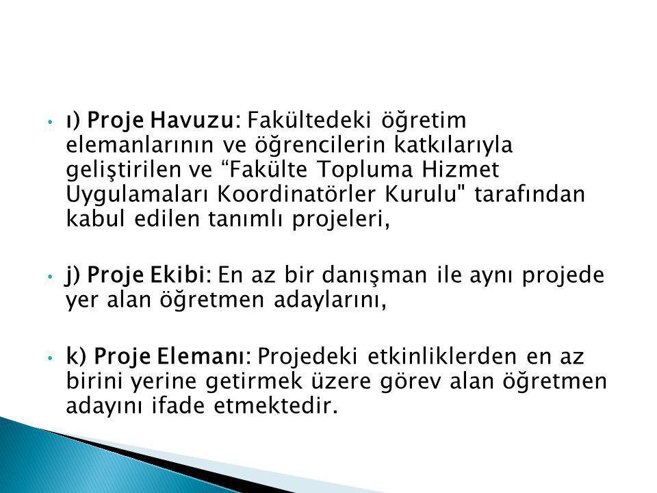 ı) Proje Havuzu: Fakültedeki öğretim elemanlarının ve öğrencilerin katkılarıyla geliştirilen ve Fakülte Topluma Hizmet Uygulamaları Koordinatörler Kurulu tarafından kabul edilen tanımlı projeleri,