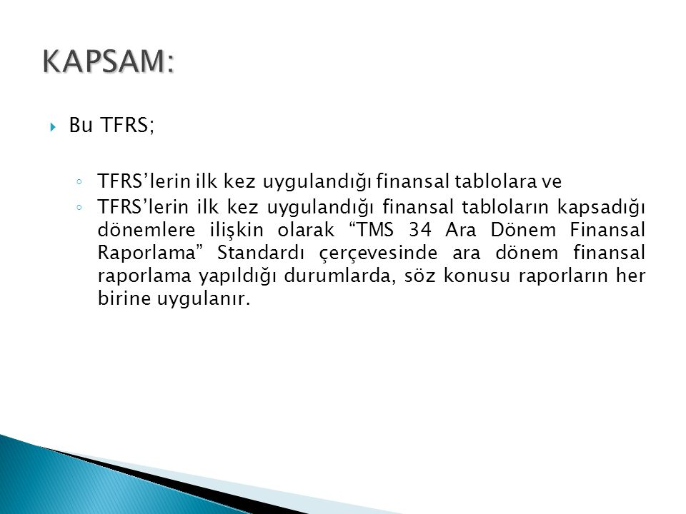KAPSAM: Bu TFRS; TFRS'lerin ilk kez uygulandığı finansal tablolara ve