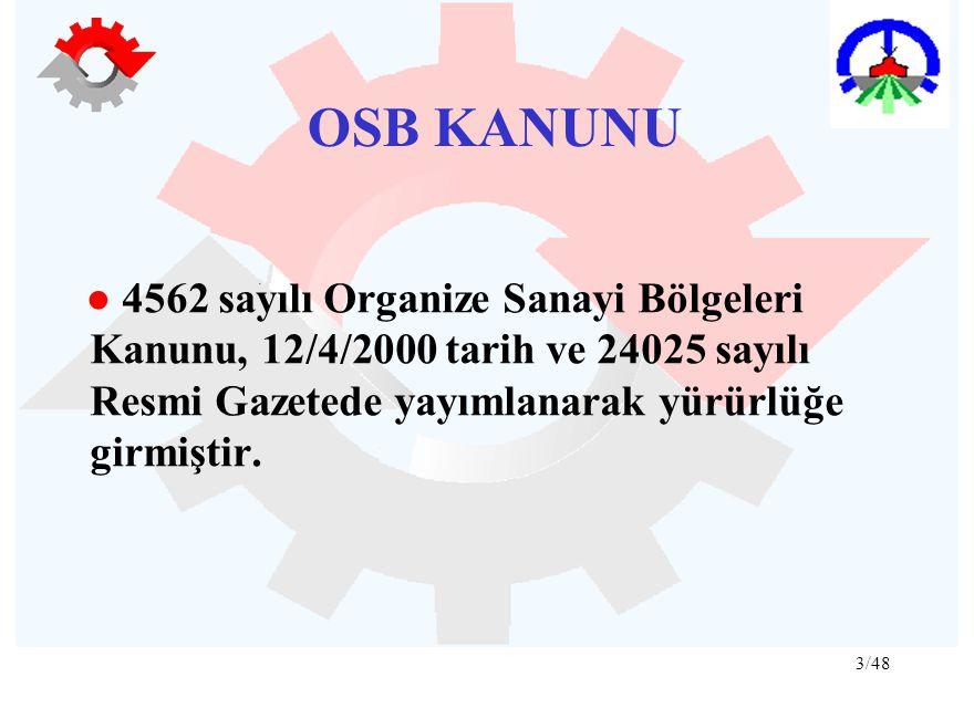 OSB KANUNU ● 4562 sayılı Organize Sanayi Bölgeleri Kanunu, 12/4/2000 tarih ve 24025 sayılı Resmi Gazetede yayımlanarak yürürlüğe girmiştir.