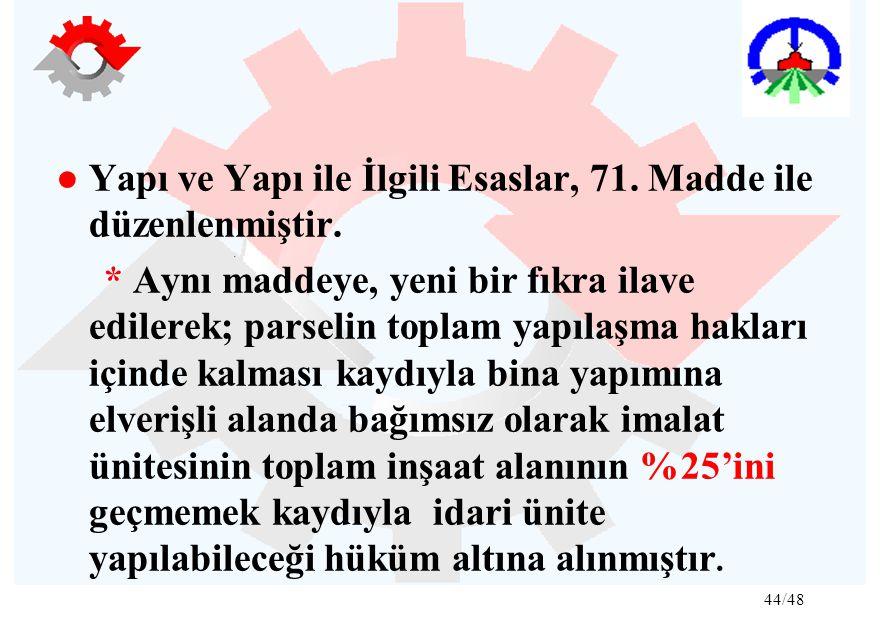 ● Yapı ve Yapı ile İlgili Esaslar, 71. Madde ile düzenlenmiştir.