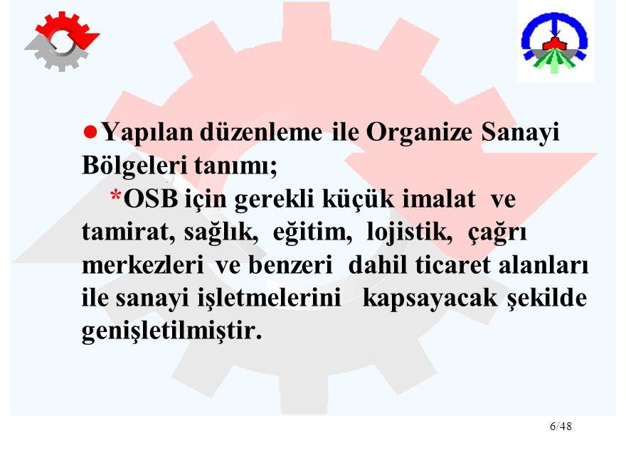 ●Yapılan düzenleme ile Organize Sanayi Bölgeleri tanımı;