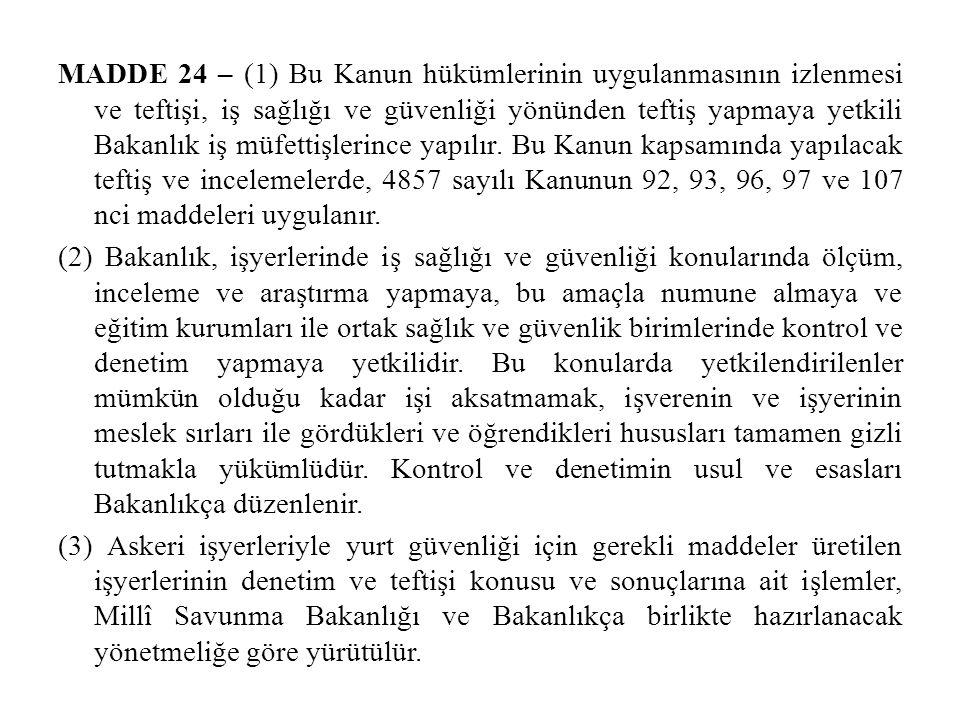 MADDE 24 – (1) Bu Kanun hükümlerinin uygulanmasının izlenmesi ve teftişi, iş sağlığı ve güvenliği yönünden teftiş yapmaya yetkili Bakanlık iş müfettişlerince yapılır.