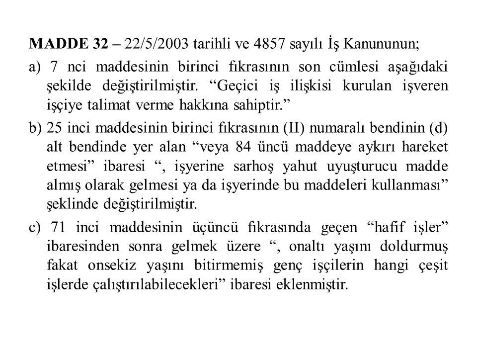MADDE 32 – 22/5/2003 tarihli ve 4857 sayılı İş Kanununun; a) 7 nci maddesinin birinci fıkrasının son cümlesi aşağıdaki şekilde değiştirilmiştir.