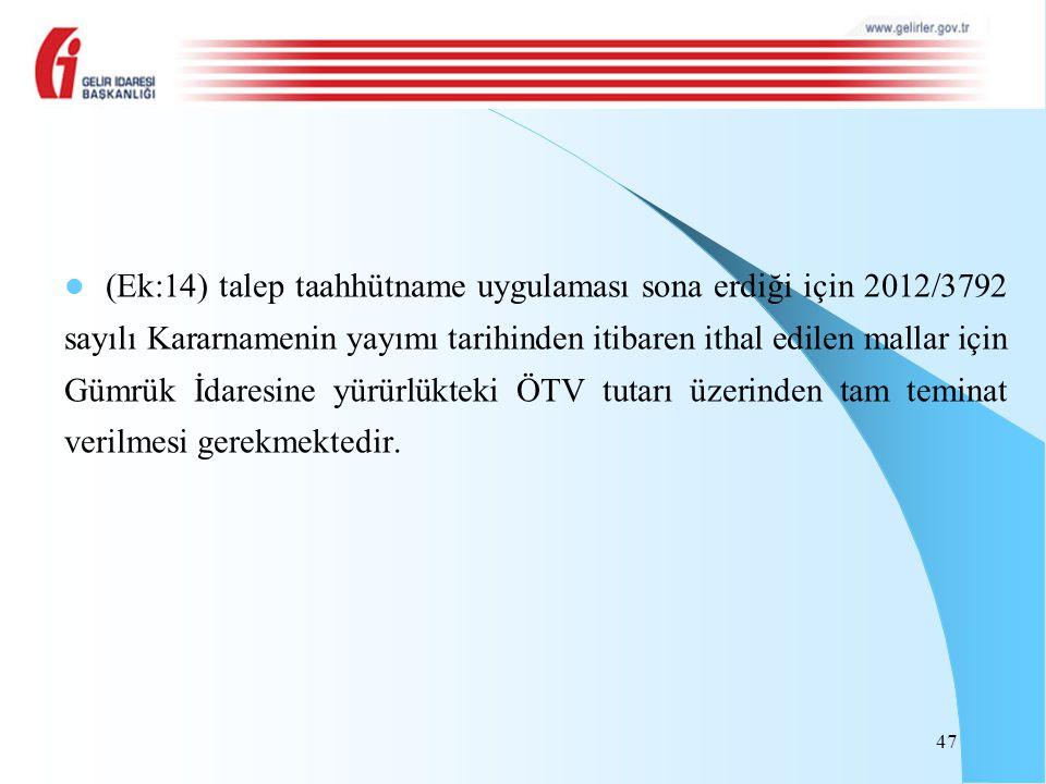 (Ek:14) talep taahhütname uygulaması sona erdiği için 2012/3792 sayılı Kararnamenin yayımı tarihinden itibaren ithal edilen mallar için Gümrük İdaresine yürürlükteki ÖTV tutarı üzerinden tam teminat verilmesi gerekmektedir.