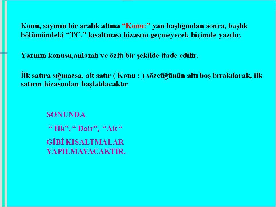 SONUNDA Hk , Dair , Ait GİBİ KISALTMALAR YAPILMAYACAKTIR.