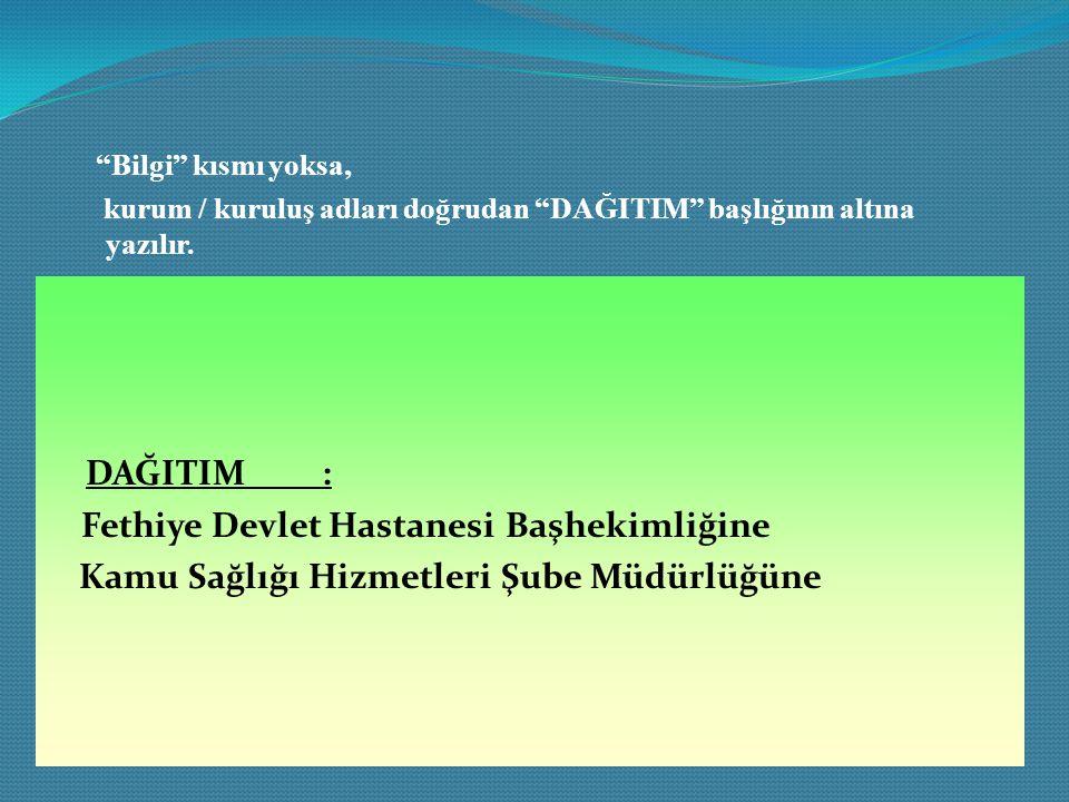DAĞITIM : Fethiye Devlet Hastanesi Başhekimliğine