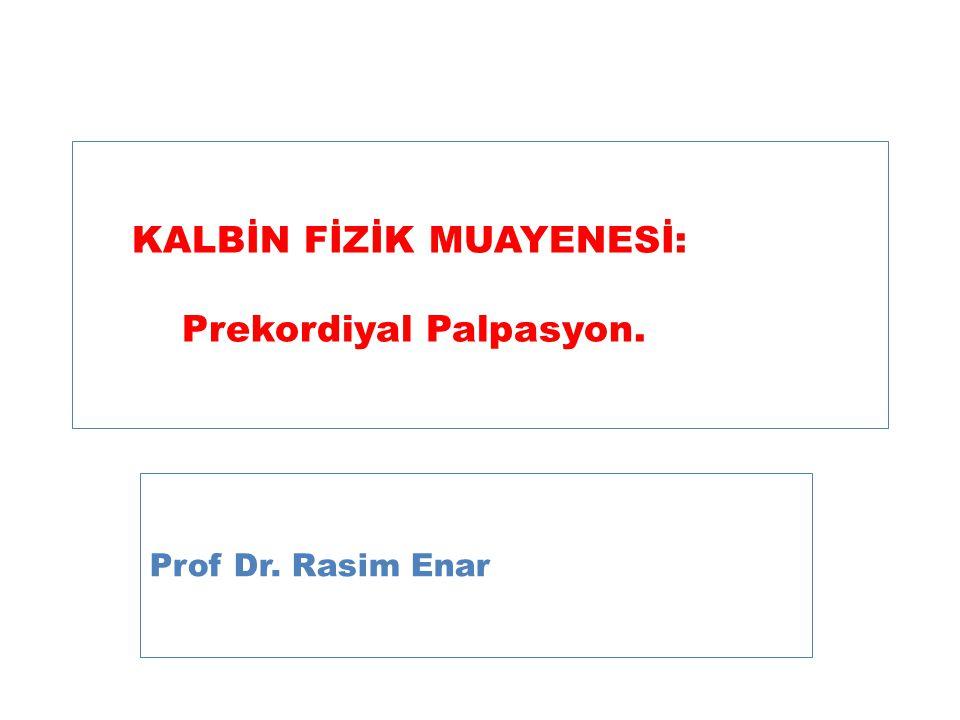 KALBİN FİZİK MUAYENESİ: Prekordiyal Palpasyon.