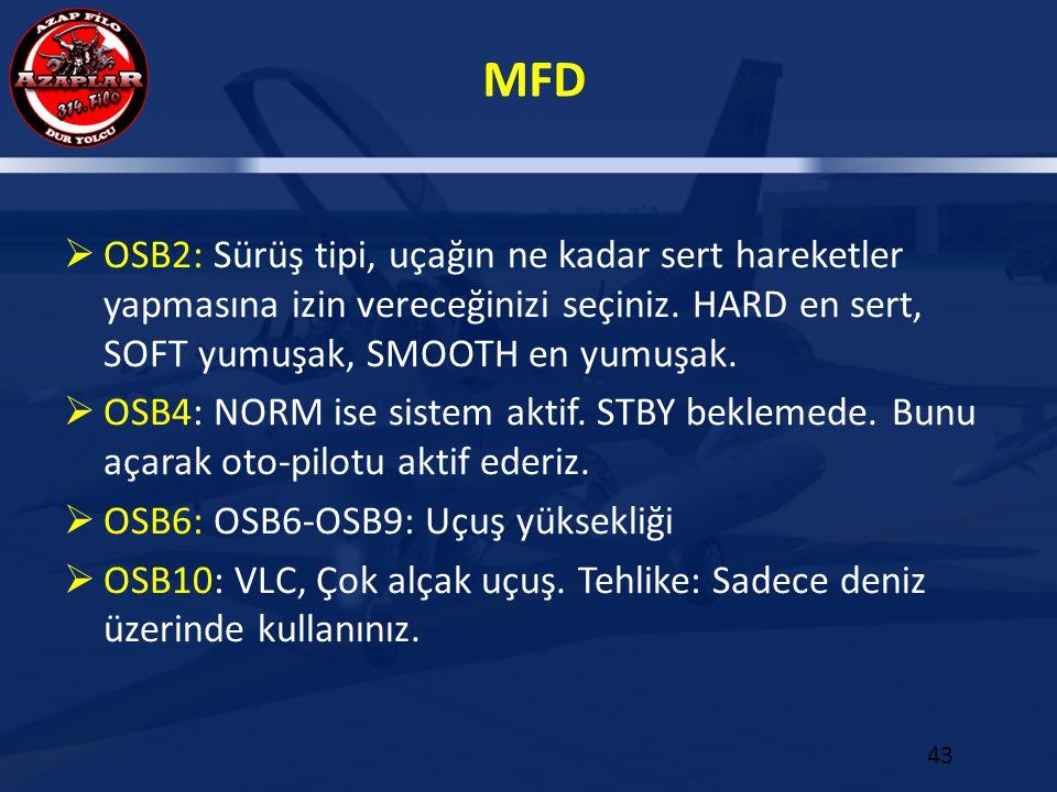OSB2: Sürüş tipi, uçağın ne kadar sert hareketler yapmasına izin vereceğinizi seçiniz. HARD en sert, SOFT yumuşak, SMOOTH en yumuşak.