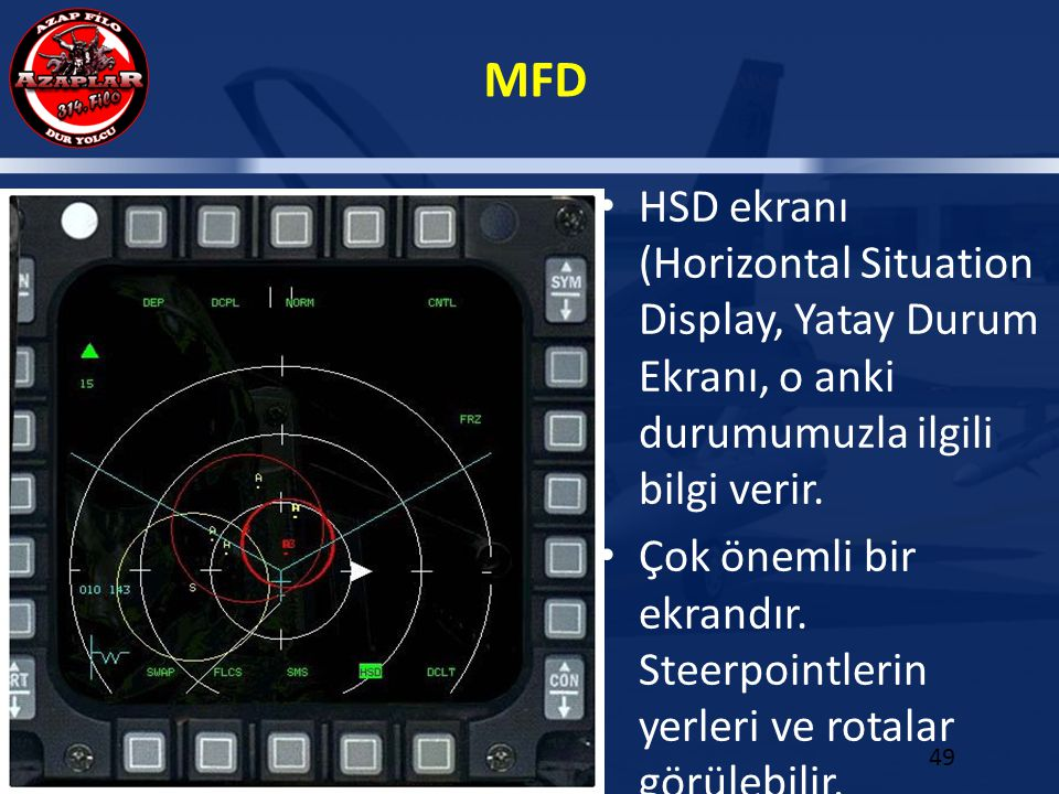 HSD ekranı (Horizontal Situation Display, Yatay Durum Ekranı, o anki durumumuzla ilgili bilgi verir.