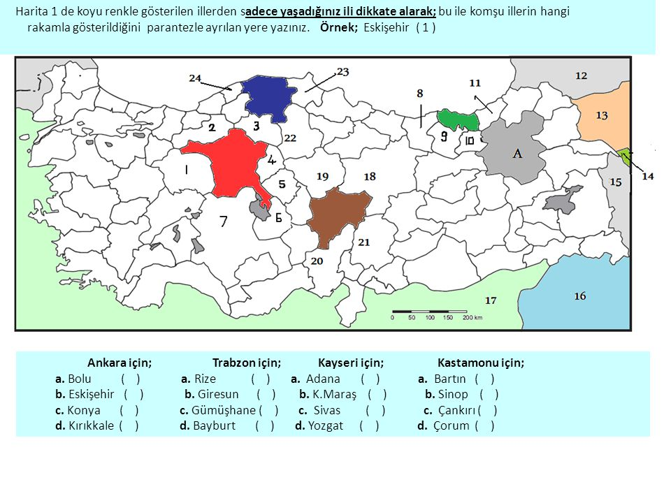 Harita 1 de koyu renkle gösterilen illerden sadece yaşadığınız ili dikkate alarak; bu ile komşu illerin hangi