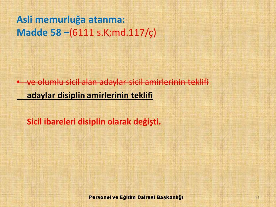 Asli memurluğa atanma: Madde 58 –(6111 s.K;md.117/ç)