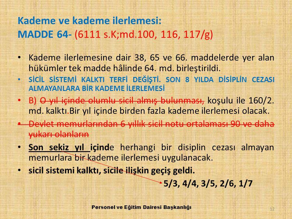 Kademe ve kademe ilerlemesi: MADDE 64- (6111 s.K;md.100, 116, 117/g)