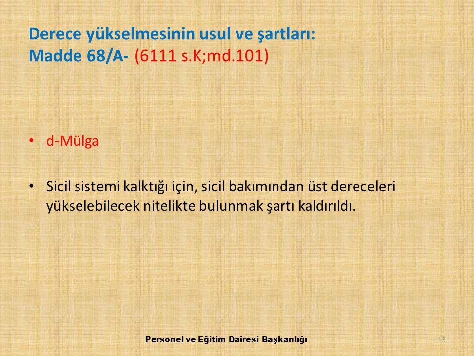 Derece yükselmesinin usul ve şartları: Madde 68/A- (6111 s.K;md.101)