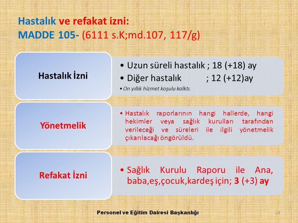 Hastalık ve refakat izni: MADDE 105- (6111 s.K;md.107, 117/g)