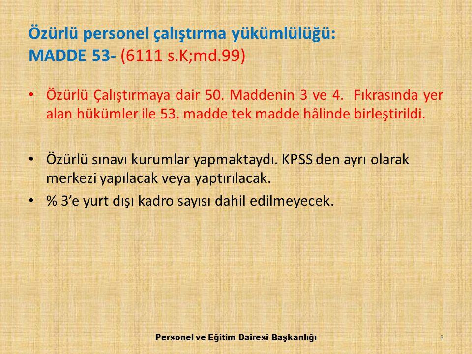 Özürlü personel çalıştırma yükümlülüğü: MADDE 53- (6111 s.K;md.99)