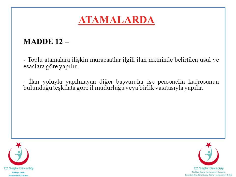 ATAMALARDA MADDE 12 – - Toplu atamalara ilişkin müracaatlar ilgili ilan metninde belirtilen usul ve esaslara göre yapılır.