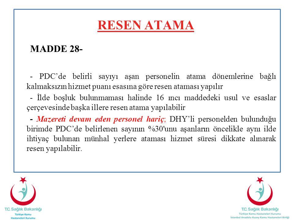 RESEN ATAMA MADDE 28- - PDC'de belirli sayıyı aşan personelin atama dönemlerine bağlı kalmaksızın hizmet puanı esasına göre resen ataması yapılır.