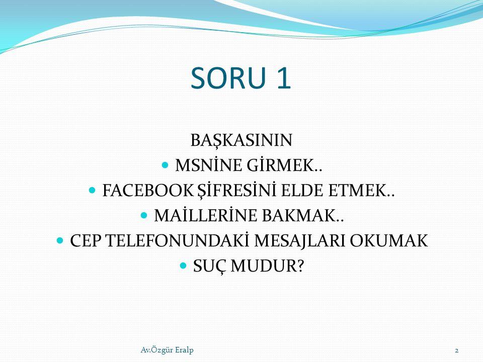 SORU 1 BAŞKASININ MSNİNE GİRMEK.. FACEBOOK ŞİFRESİNİ ELDE ETMEK..