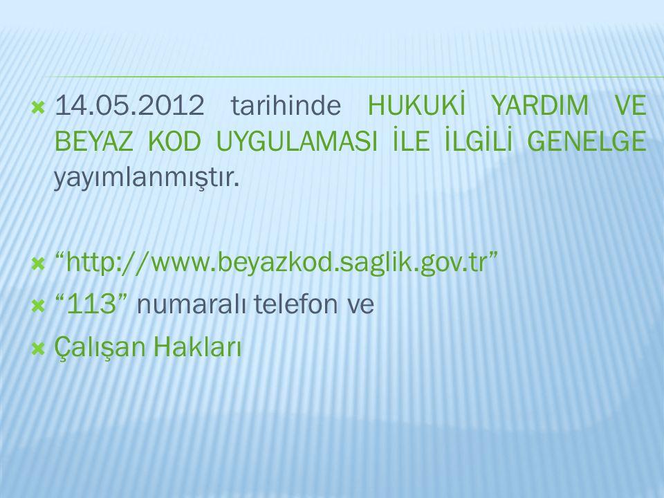 14.05.2012 tarihinde HUKUKİ YARDIM VE BEYAZ KOD UYGULAMASI İLE İLGİLİ GENELGE yayımlanmıştır.