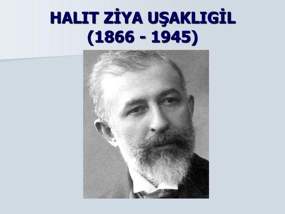 HALIT ZİYA UŞAKLIGİL (1866 - 1945)