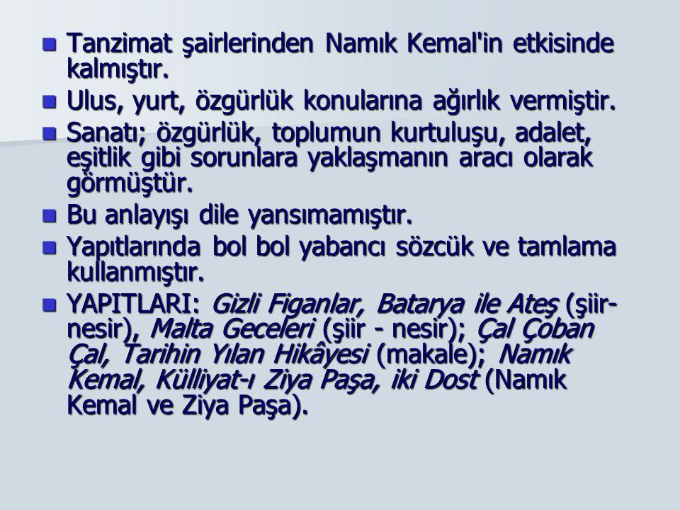 Tanzimat şairlerinden Namık Kemal in etkisinde kalmıştır.