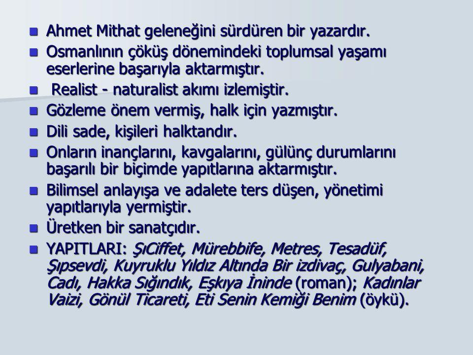 Ahmet Mithat geleneğini sürdüren bir yazardır.