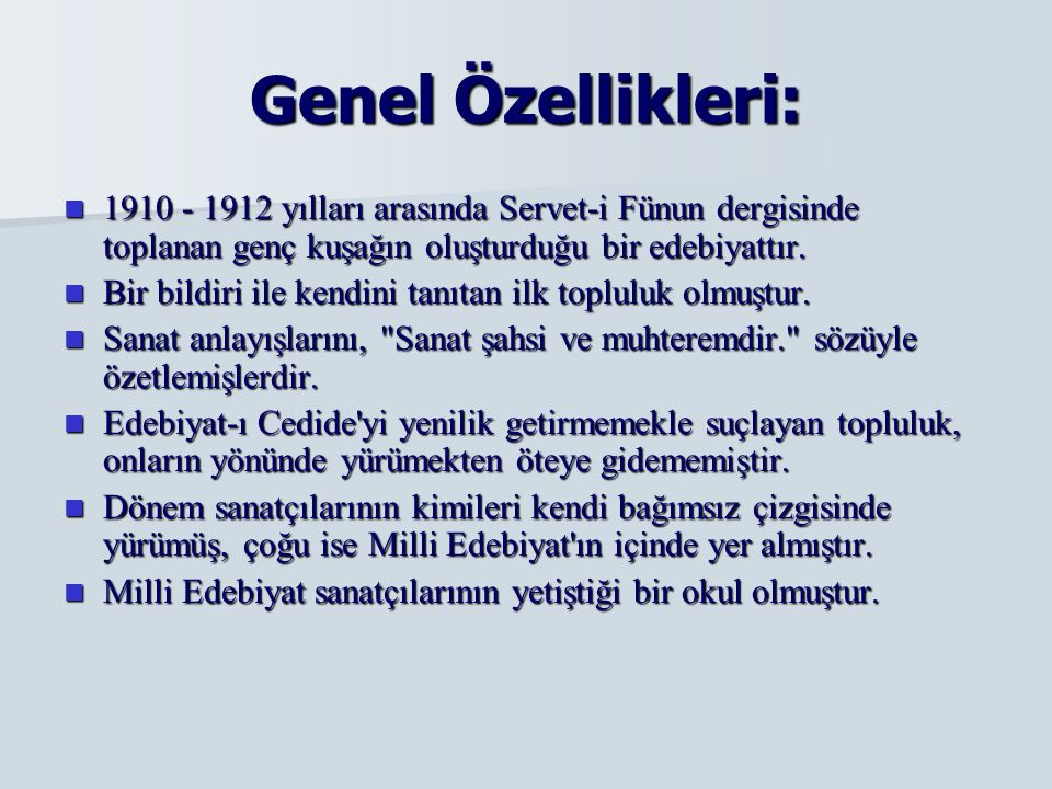Genel Özellikleri: 1910 - 1912 yılları arasında Servet-i Fünun dergisinde toplanan genç kuşağın oluşturduğu bir edebiyattır.